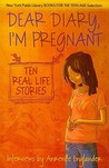 Dear Diary, I'm Pregnant: Teenagers Talk About Their Pregnancy