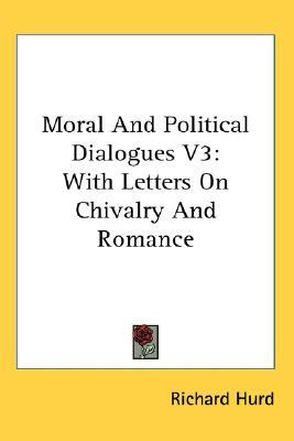 Moral and Political Dialogues V3: With Letters on Chivalry and Romance