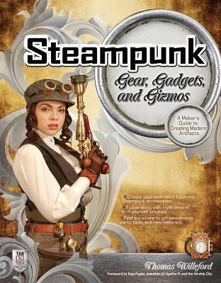 Steampunk Gear, Gadgets, and Gizmos by Thomas Willeford