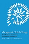 Managers of Global Change: The Influence of International Environmental Bureaucracies