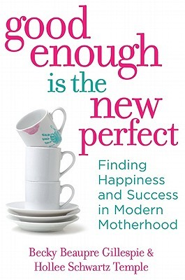 Good Enough Is the New Perfect by Becky Beaupre Gillespie