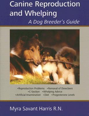 Canine Reproduction And Whelping: A Dog Breeder's Guide