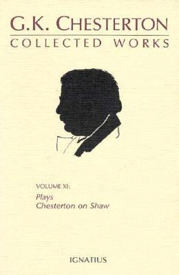 The Collected Works of G.K. Chesterton Volume 11: Plays; Chesterton on Shaw