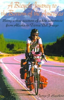 A Bicycle Journey to the Bottom of the Americas: Being a True Account of a Bicycle Adventure from Alaska to Tierra del Fuego