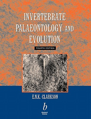 Invertebrate Palaeontology and Evolution by Euan N. K. Clarkson