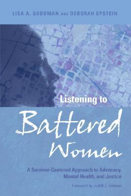 Listening to Battered Women: A Survivor-Centered Approach to Advocacy, Mental Health, and Justice