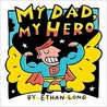 My Dad, My Hero by Ethan Long