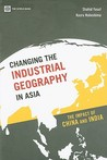 Changing the Industrial Geography in Asia: The Impact of China and India