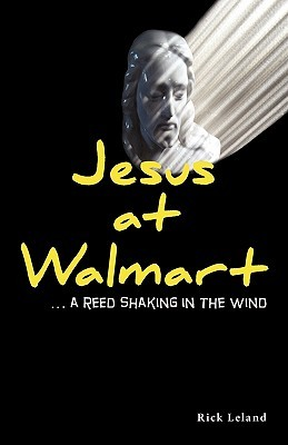 Jesus at Walmart...a Reed Shaking in the Wind by Rick Leland