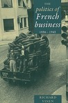 The Politics of French Business 1936 1945