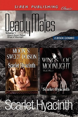 Deadly Mates, Volume 1 [Moon's Sweet Poison by Scarlet Hyacinth