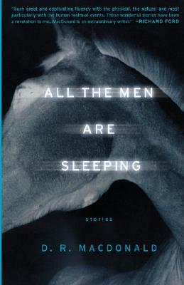 All the Men Are Sleeping by D.R. MacDonald
