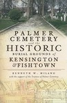 Historic Cemeteries of Kensington and Fishtown: Palmer, Hanover & West Street Burial Grounds