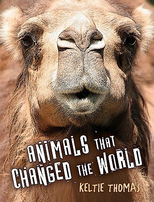 Animals That Changed the World by Keltie Thomas