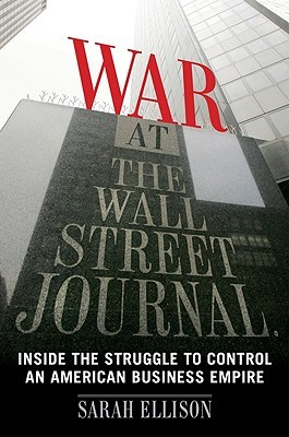 War at the Wall Street Journal by Sarah Ellison