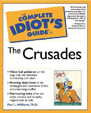 The Complete Idiot's Guide to the Crusades by Paul L. Williams