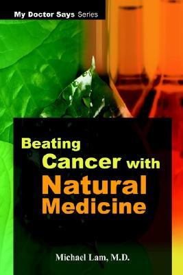 Beating Cancer with Natural Medicine (My Doctor Says Series)