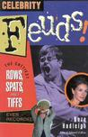 Celebrity Feuds!: The Cattiest Rows, Spats, and Tiffs Ever Recorded