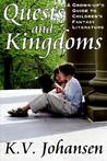 Quests and Kingdoms: A Grown-up's Guide to Children's Fantasy Literature