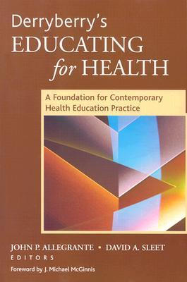 Derryberry's Educating for Health: A Foundation for Contemporary Health Education Practice