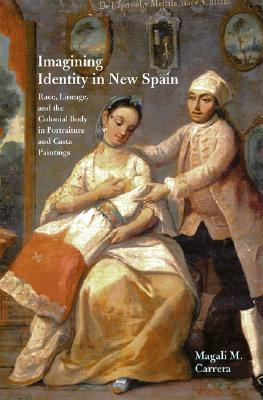 Imagining Identity in New Spain: Race, Lineage, and the Colonial Body in Portraiture and Casta Paintings