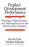 Product Development Performance: Strategy, Organization, and Management in the World Auto Industry