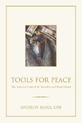 Tools for Peace: The Spiritual Craft of St. Benedict and René Girard