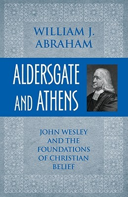 Aldersgate and Athens: John Wesley and the Foundations of Christian Belief