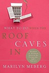 What to Do When the Roof Caves in: Woman-To-Woman Advice for Tackling Life's Trials
