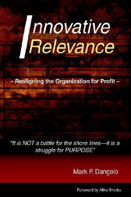 Innovative Relevance: Realigning the Organization for Profit