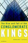 The Rise and Fall of the Conglomerate Kings