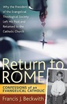 Return To Rome: Confessions of an Evangelical Catholic