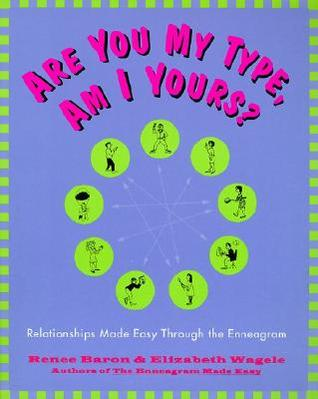 Are You My Type, Am I Yours? Relationships Made Easy Through ... by Renee Baron