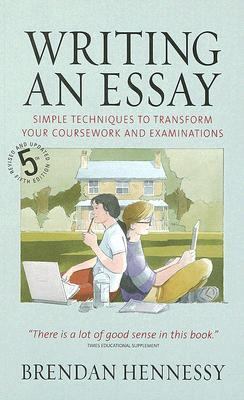 Writing An Essay: Simple Techniques To Transform Your Coursework And Examinations