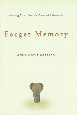 Forget Memory by Anne Basting