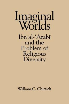Imaginal Worlds: Ibn Al-'Arabi and the Problem of Religious Diversity