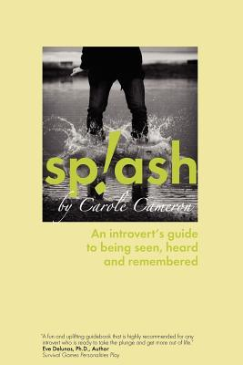 Splash: An Introvert's Guide to Being Seen, Heard and Remembered