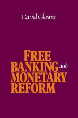 Free Banking and Monetary Reform by David Glasner