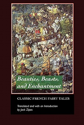 Beauties, Beasts and Enchantments by Jack D. Zipes