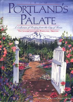 From Portland's Palate: A Collection of Recipes from the City of Roses
