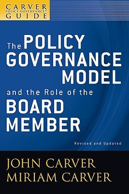The Policy Governance Model & the Role of the Board Member by John Carver