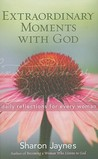 Extraordinary Moments with God: Daily Reflections for Every Woman
