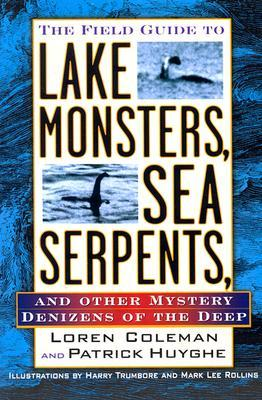 The Field Guide to Lake Monsters, Sea Serpents, and Other Mys... by Loren Coleman