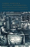 Samuel Hartlib and Universal Reformation: Studies in Intellectual Communication