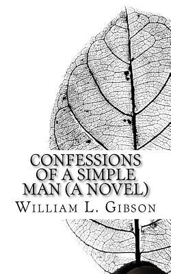 Confessions of a Simple Man by William L.  Gibson
