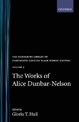 The Works of Alice Dunbar-Nelson by Alice Dunbar-Nelson