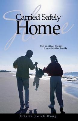 Carried Safely Home: The Spiritual Legacy of an Adoptive Family