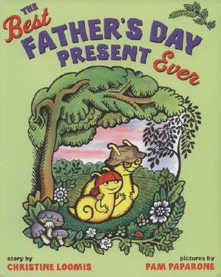 The Best Father's Day Present Ever by Christine Loomis