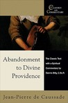 Abandonment to Divine Providence: The Classic Text with a Spiritual Commentary