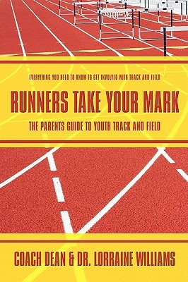 Runners Take Your Mark: The Parents' Guide to Youth Track and Field: Everything You Need to Know to Get Involved with Track and Field